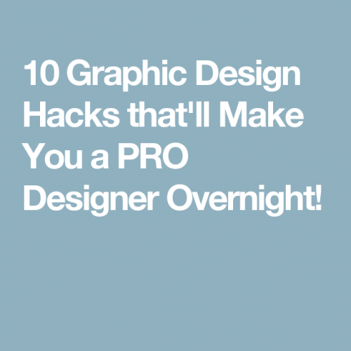 10 Graphic Design hacks that'll make you a pro designer overnight